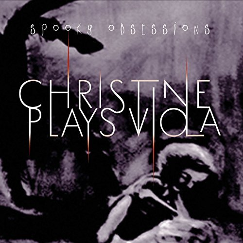 Christine Plays Viola Spooky Obsessions CD Cover