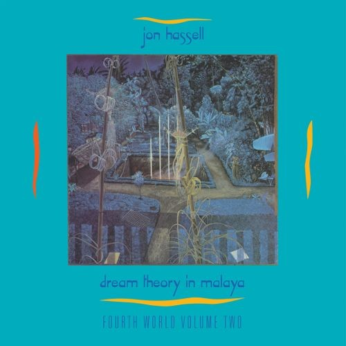 Jon Hassell Dream Theory In Malaya Fourth World Volume Two CD Cover