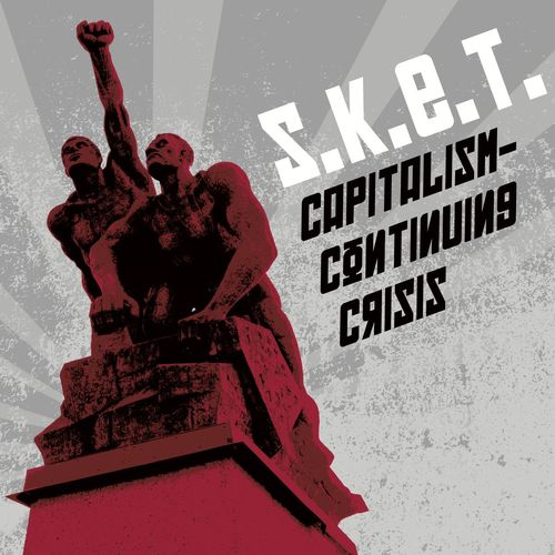 S.K.E.T. Capitalism Continuing Crisis CD Cover