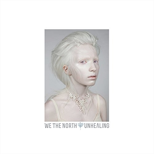 We The North Unhealing CD Cover