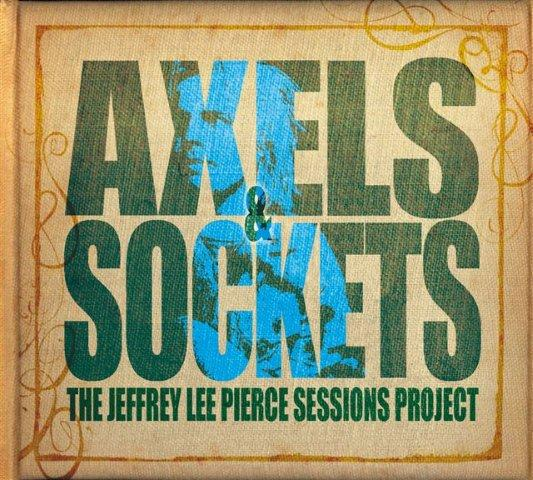 the jeffrey lee pierce sessions project axels and sockets