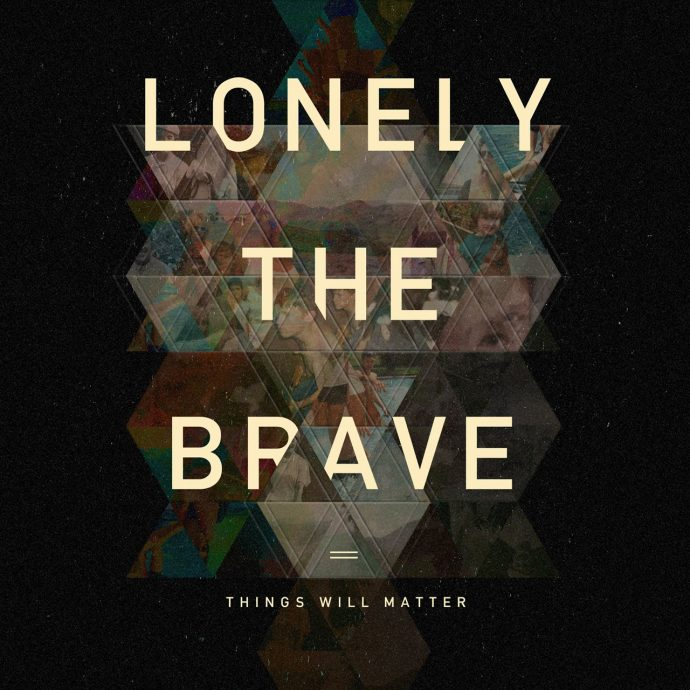 lonely the brave things will matter